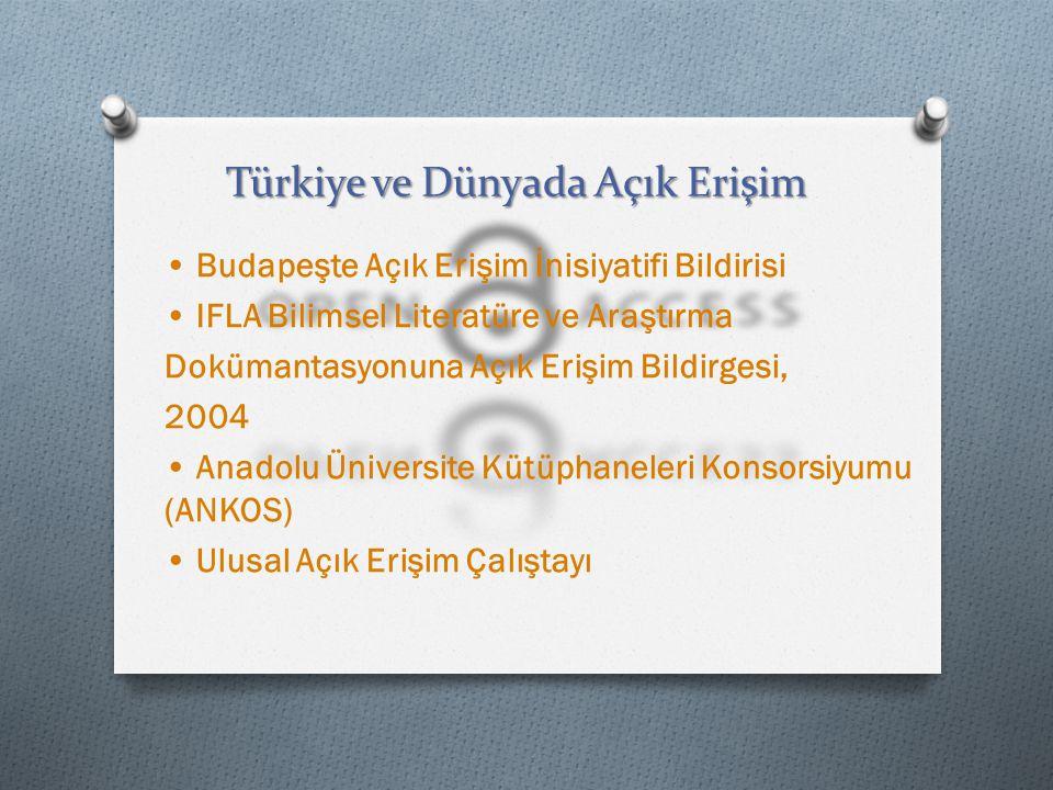 Türkiye ve Dünyada Açık Erişim Budapeşte Açık Erişim İnisiyatifi Bildirisi IFLA Bilimsel Literatüre ve Araştırma Dokümantasyonuna Açık Erişim Bildirge