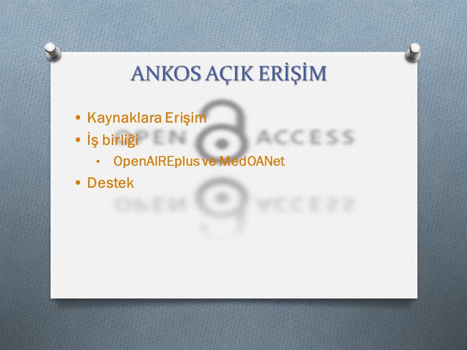 ANKOS AÇIK ERİŞİM Kaynaklara Erişim İş birliği OpenAIREplus ve MedOANet Destek