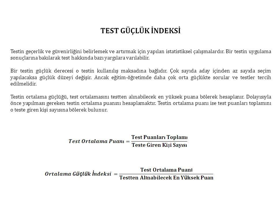 TEST GÜÇLÜK İNDEKSİ Testin geçerlik ve güvenirliğini belirlemek ve artırmak için yapılan istatistiksel çalışmalardır. Bir testin uygulama sonuçlarına