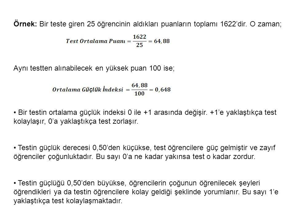 Örnek: Bir teste giren 25 öğrencinin aldıkları puanların toplamı 1622'dir. O zaman; Aynı testten alınabilecek en yüksek puan 100 ise; Bir testin ortal