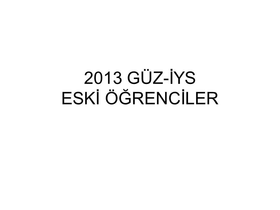 2013 GÜZ-İYS ESKİ ÖĞRENCİLER