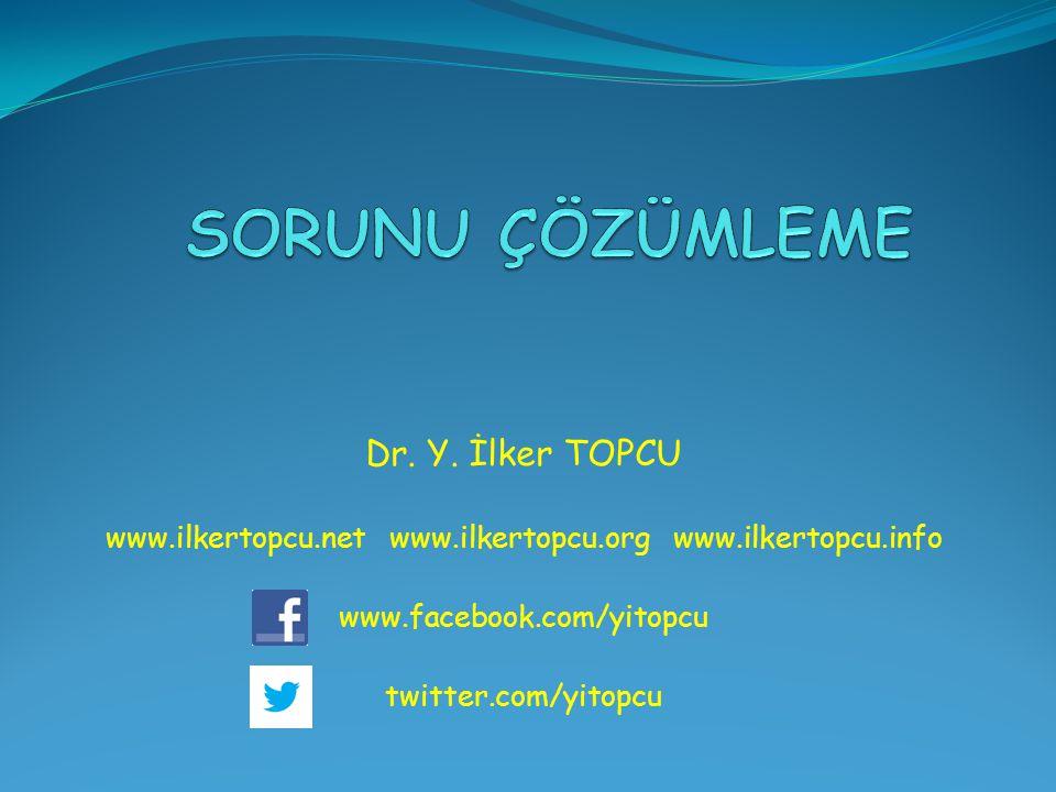 Dr. Y. İlker TOPCU www.ilkertopcu.net www.ilkertopcu.org www.ilkertopcu.info www.facebook.com/yitopcu twitter.com/yitopcu