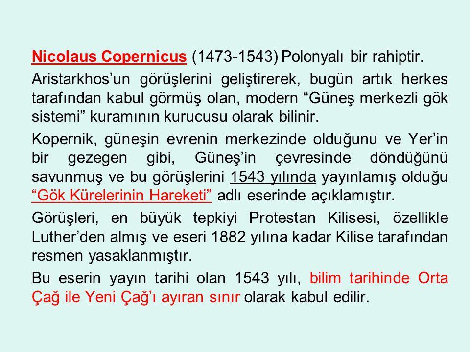 Nicolaus Copernicus (1473-1543) Polonyalı bir rahiptir.