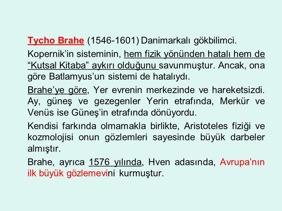 Tycho Brahe (1546-1601) Danimarkalı gökbilimci.