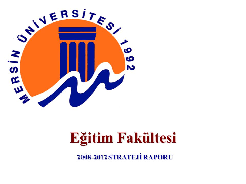 Eğitim Fakültesi 2008-2012 STRATEJİ RAPORU