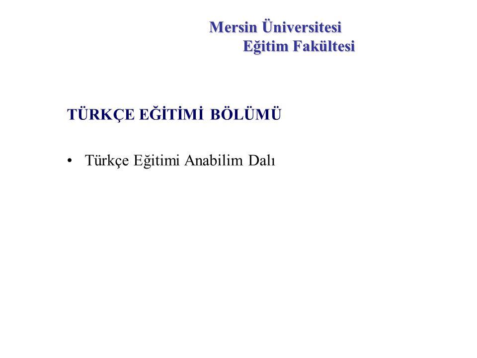 Mersin Üniversitesi Eğitim Fakültesi TÜRKÇE EĞİTİMİ BÖLÜMÜ Türkçe Eğitimi Anabilim Dalı