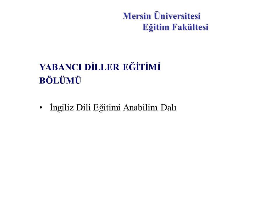 Mersin Üniversitesi Eğitim Fakültesi YABANCI DİLLER EĞİTİMİ BÖLÜMÜ İngiliz Dili Eğitimi Anabilim Dalı