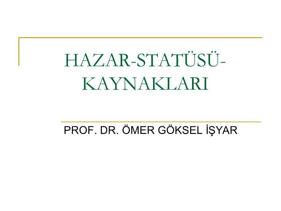 HAZAR-STATÜSÜ- KAYNAKLARI PROF. DR. ÖMER GÖKSEL İŞYAR