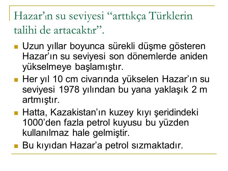 """Hazar' ı n su seviyesi """"artt ı kça Türklerin talihi de artacakt ı r"""". Uzun yıllar boyunca sürekli düşme gösteren Hazar'ın su seviyesi son dönemlerde a"""