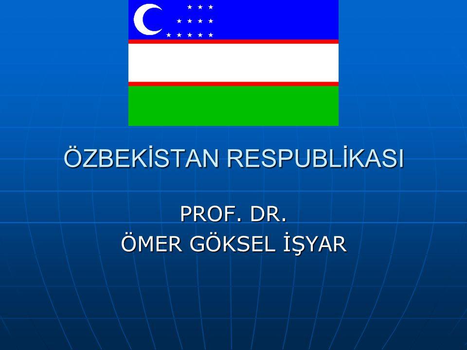 ÖZBEKİSTAN RESPUBLİKASI PROF. DR. ÖMER GÖKSEL İŞYAR