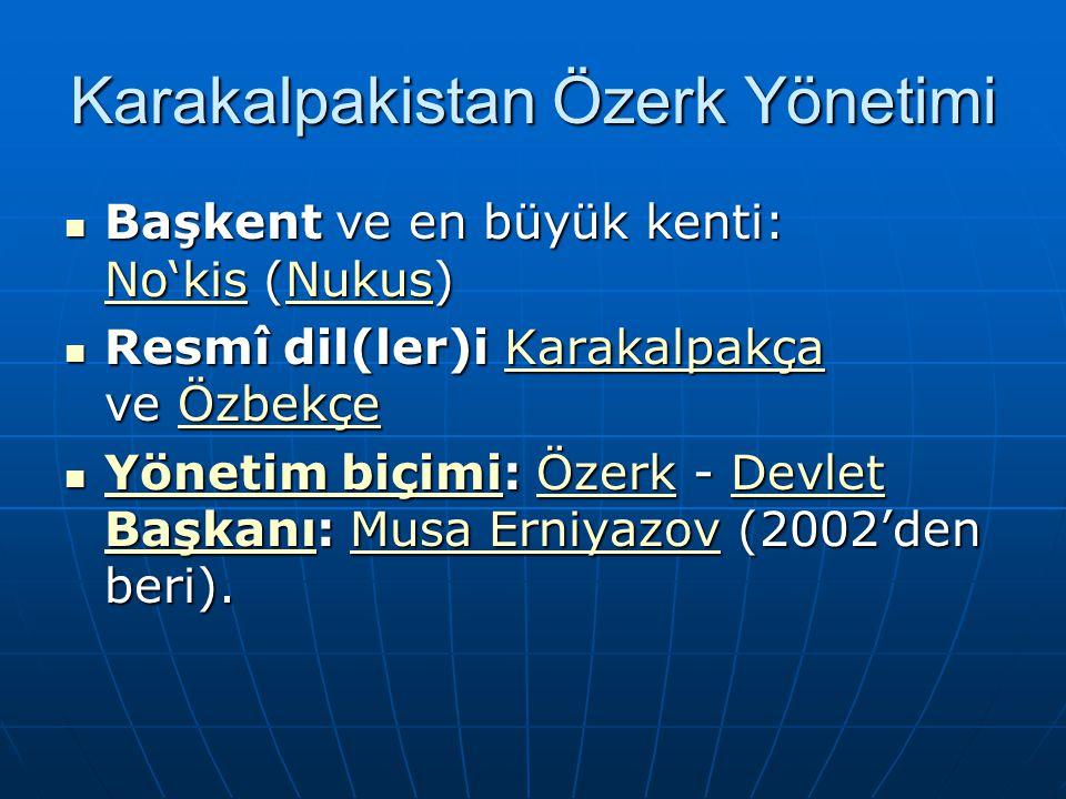 Karakalpakistan Özerk Yönetimi Başkent ve en büyük kenti: No'kis (Nukus) Başkent ve en büyük kenti: No'kis (Nukus) No'kisNukus No'kisNukus Resmî dil(l