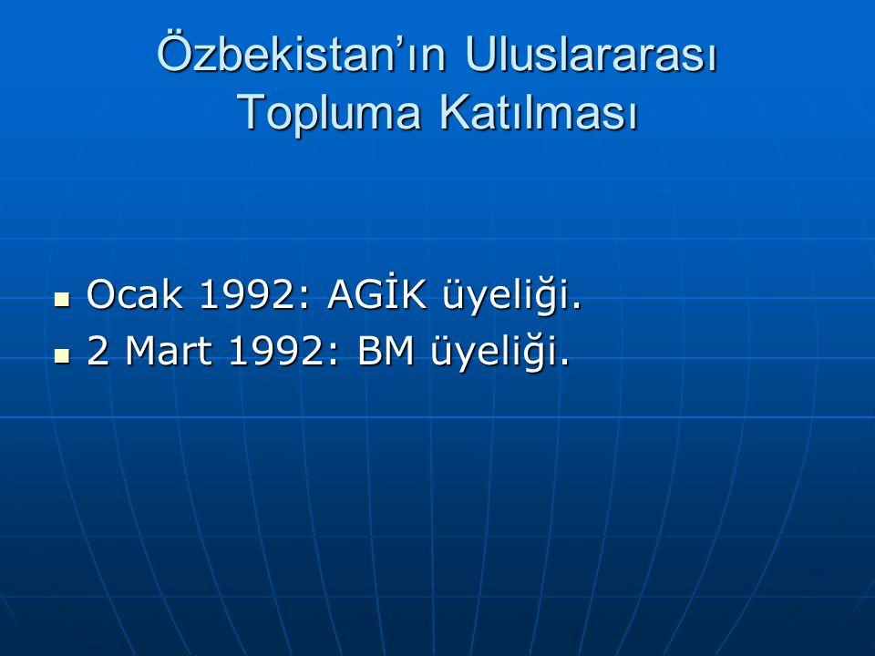 Özbekistan'ın Uluslararası Topluma Katılması Ocak 1992: AGİK üyeliği. Ocak 1992: AGİK üyeliği. 2 Mart 1992: BM üyeliği. 2 Mart 1992: BM üyeliği.