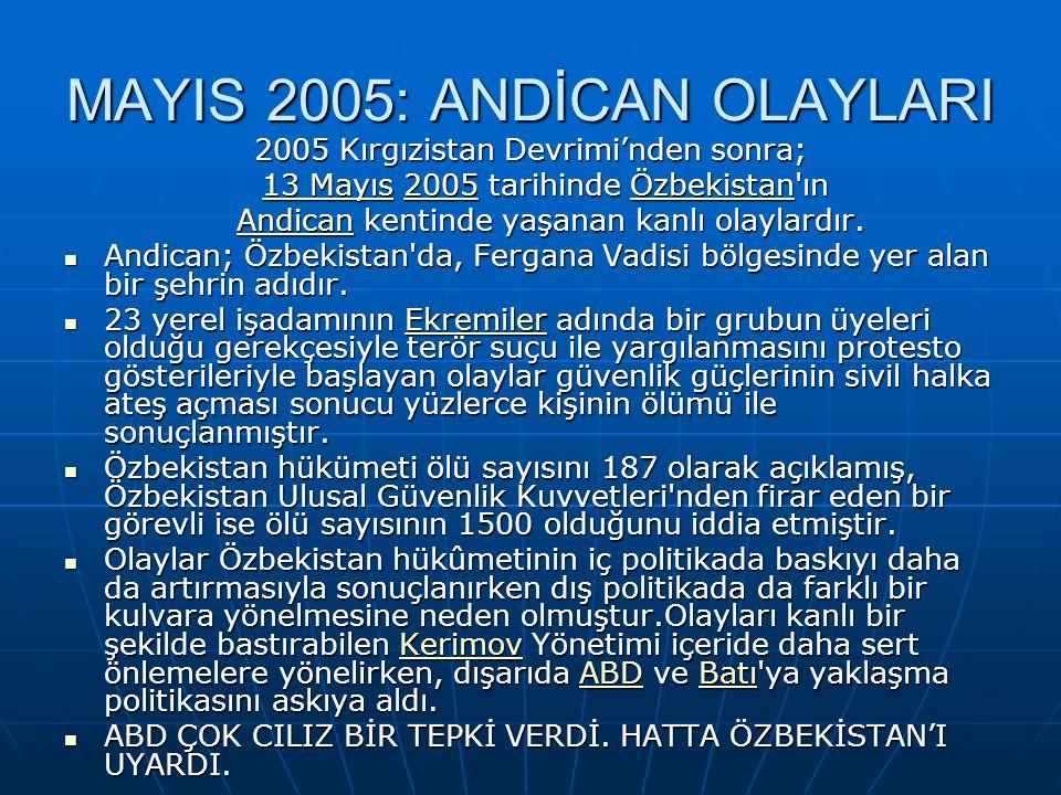 MAYIS 2005: ANDİCAN OLAYLARI 2005 Kırgızistan Devrimi'nden sonra; 13 Mayıs13 Mayıs 2005 tarihinde Özbekistan'ın 13 Mayıs 2005 tarihinde Özbekistan'ın
