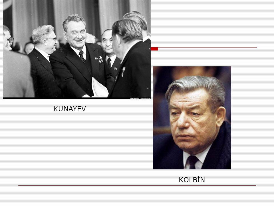 Kunayev-Kolbin-Nazarbayev  Konayev Gorbaçov döneminde görevden alınarak yerine Rus asıllı Kolbin atanınca ülkede büyük olaylar yaşanmaya başlanmıştır.