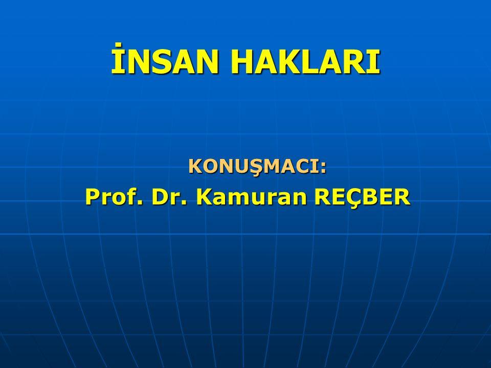 İNSAN HAKLARI İNSAN HAKLARI KONUŞMACI: KONUŞMACI: Prof. Dr. Kamuran REÇBER