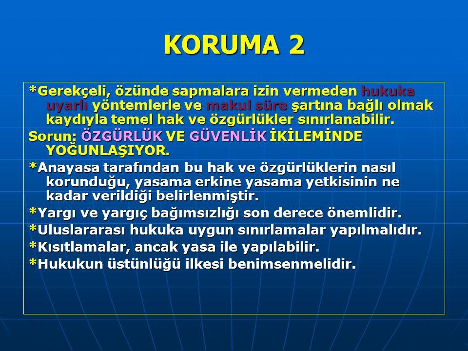 KORUMA 2 *Gerekçeli, özünde sapmalara izin vermeden hukuka uyarlı yöntemlerle ve makul süre şartına bağlı olmak kaydıyla temel hak ve özgürlükler sını