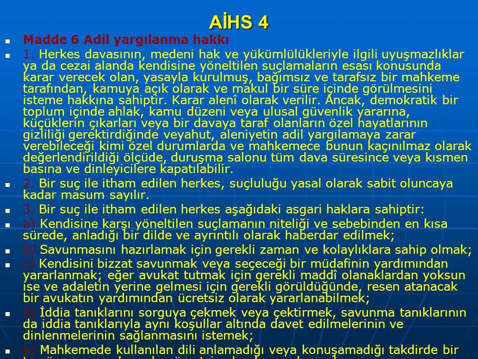 AİHS 4 Madde 6 Adil yargılanma hakkı 1. Herkes davasının, medeni hak ve yükümlülükleriyle ilgili uyuşmazlıklar ya da cezai alanda kendisine yöneltilen
