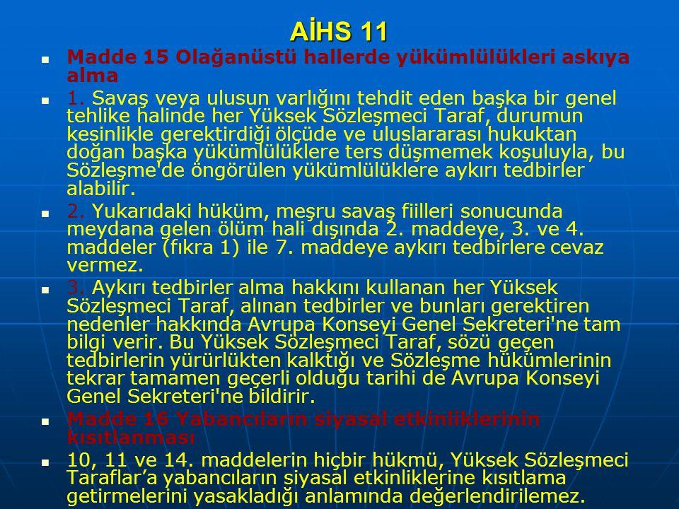 AİHS 11 Madde 15 Olağanüstü hallerde yükümlülükleri askıya alma 1. Savaş veya ulusun varlığını tehdit eden başka bir genel tehlike halinde her Yüksek
