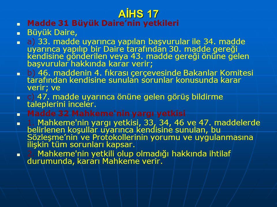 AİHS 17 Madde 31 Büyük Daire'nin yetkileri Büyük Daire, a) 33. madde uyarınca yapılan başvurular ile 34. madde uyarınca yapılıp bir Daire tarafından 3
