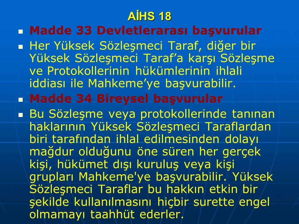 AİHS 18 Madde 33 Devletlerarası başvurular Her Yüksek Sözleşmeci Taraf, diğer bir Yüksek Sözleşmeci Taraf'a karşı Sözleşme ve Protokollerinin hükümler