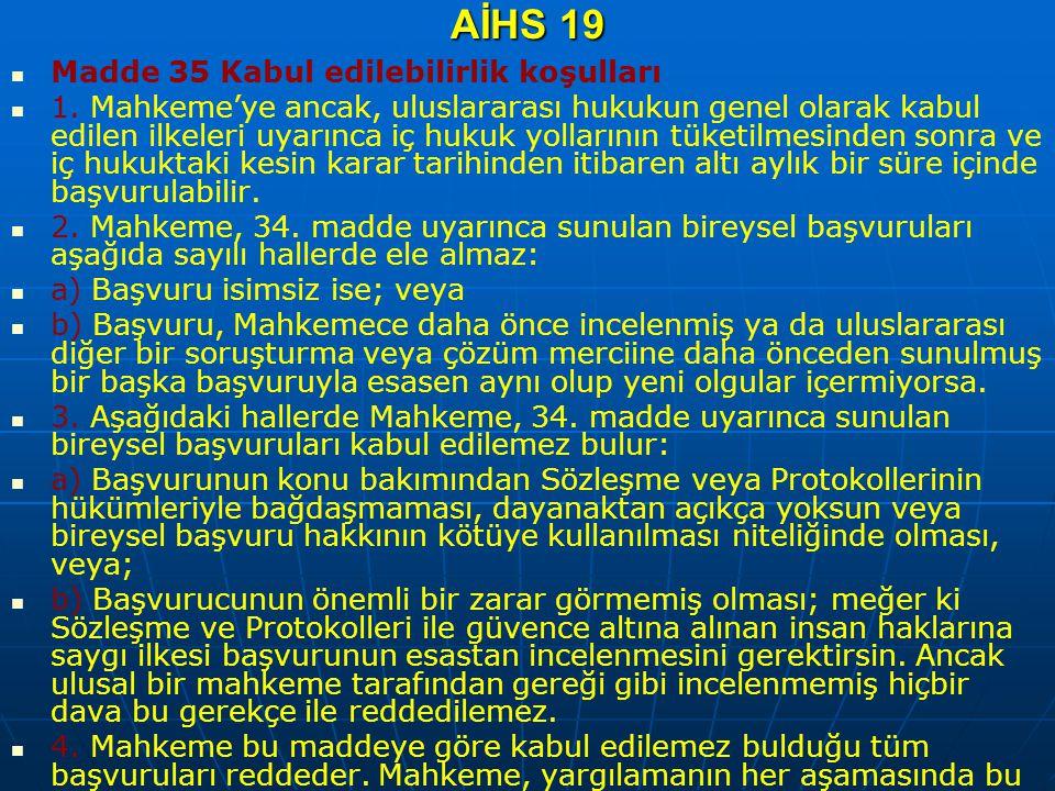 AİHS 19 Madde 35 Kabul edilebilirlik koşulları 1. Mahkeme'ye ancak, uluslararası hukukun genel olarak kabul edilen ilkeleri uyarınca iç hukuk yolların