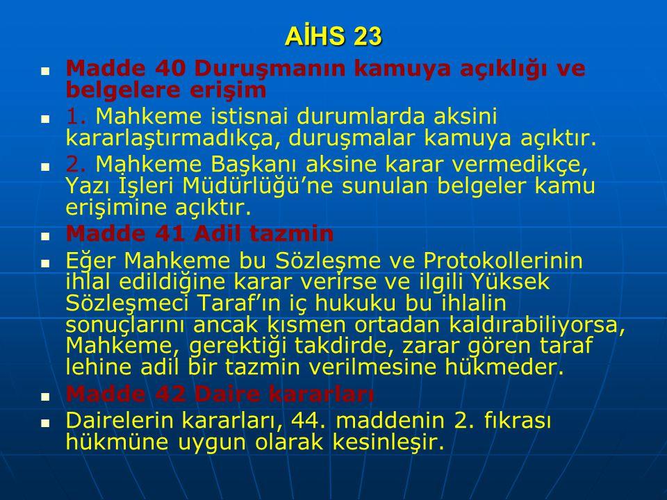 AİHS 23 Madde 40 Duruşmanın kamuya açıklığı ve belgelere erişim 1. Mahkeme istisnai durumlarda aksini kararlaştırmadıkça, duruşmalar kamuya açıktır. 2