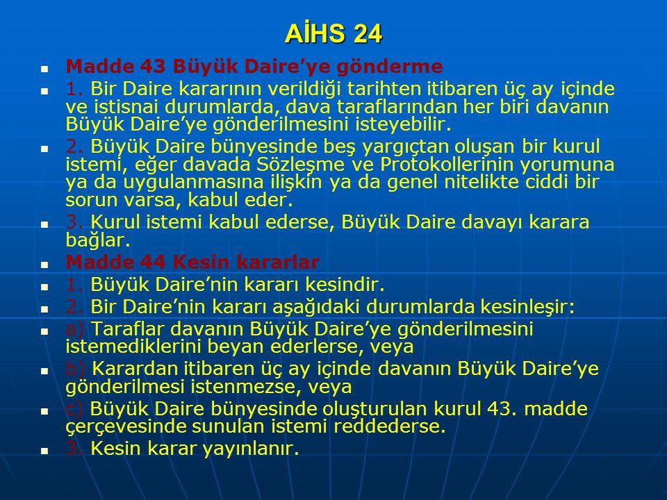 AİHS 24 Madde 43 Büyük Daire'ye gönderme 1. Bir Daire kararının verildiği tarihten itibaren üç ay içinde ve istisnai durumlarda, dava taraflarından he