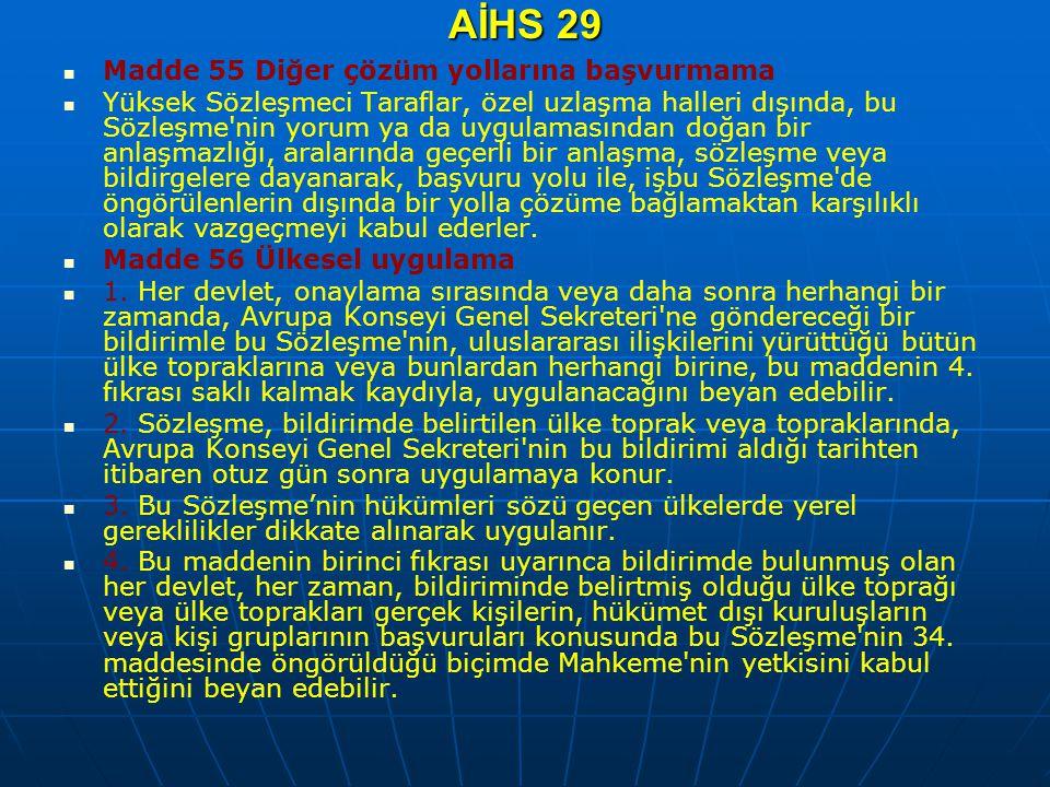 AİHS 29 Madde 55 Diğer çözüm yollarına başvurmama Yüksek Sözleşmeci Taraflar, özel uzlaşma halleri dışında, bu Sözleşme'nin yorum ya da uygulamasından