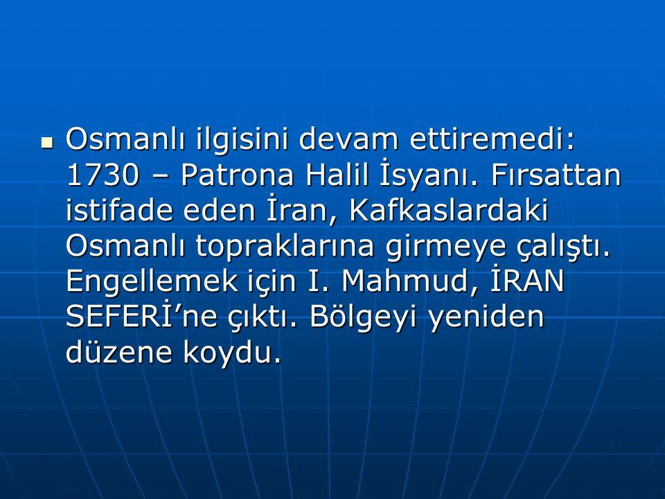 Osmanlı ilgisini devam ettiremedi: 1730 – Patrona Halil İsyanı.