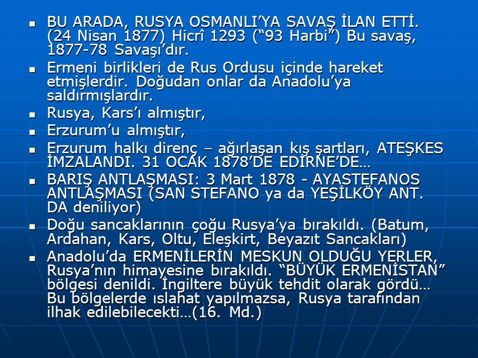 BU ARADA, RUSYA OSMANLI'YA SAVAŞ İLAN ETTİ.