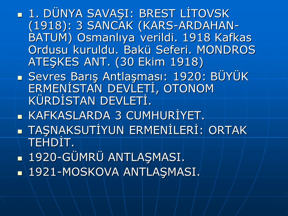 1.DÜNYA SAVAŞI: BREST LİTOVSK (1918): 3 SANCAK (KARS-ARDAHAN- BATUM) Osmanlıya verildi.