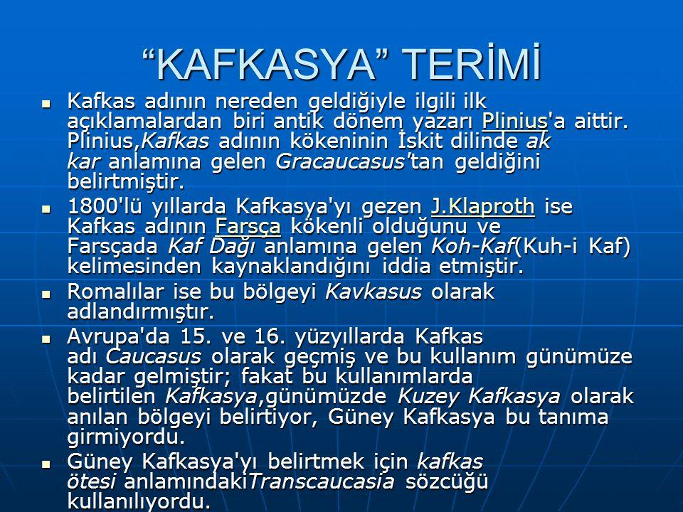 KAFKASYA TERİMİ Kafkas adının nereden geldiğiyle ilgili ilk açıklamalardan biri antik dönem yazarı Plinius a aittir.