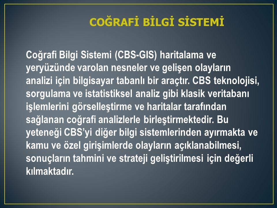 CBS, her türlü coğrafi referanslı bilginin etkin olarak elde edilmesi, depolanması, güncellenmesi, kullanılması, analizi ve görüntülenmesi için bilgisayar donanımı, yazılımı, coğrafi veri ve personel 'in organize olarak toplanmasıdır.