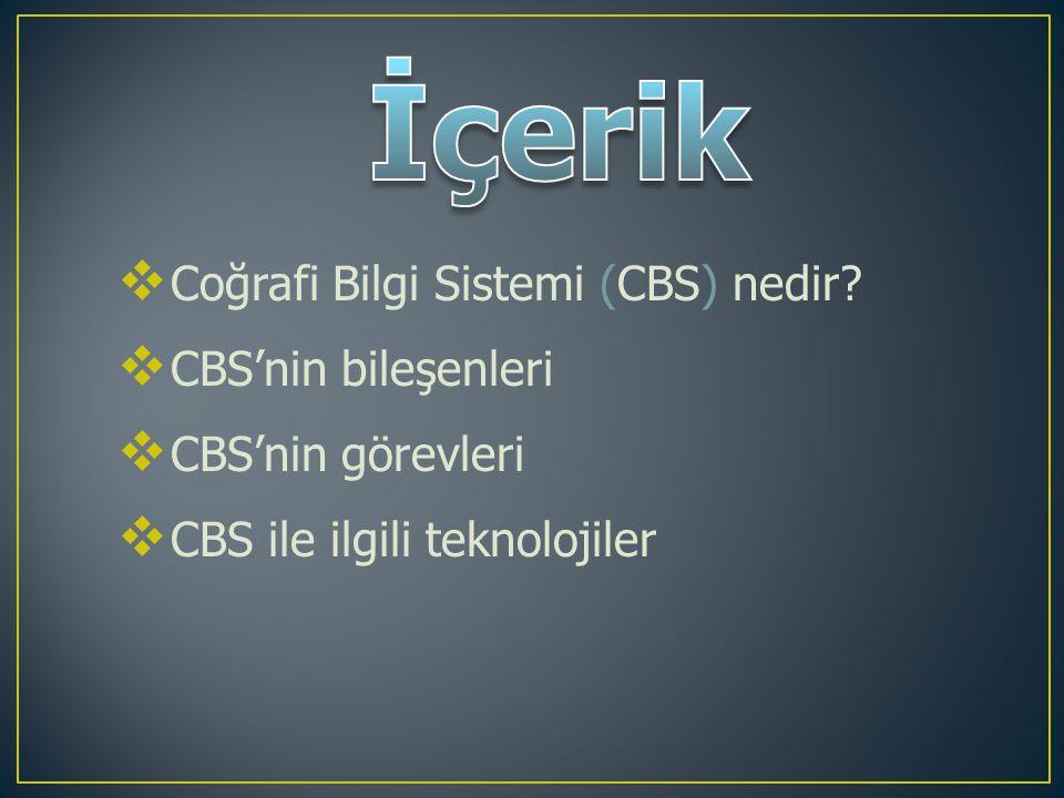  Coğrafi Bilgi Sistemi (CBS) nedir?  CBS'nin bileşenleri  CBS'nin görevleri  CBS ile ilgili teknolojiler