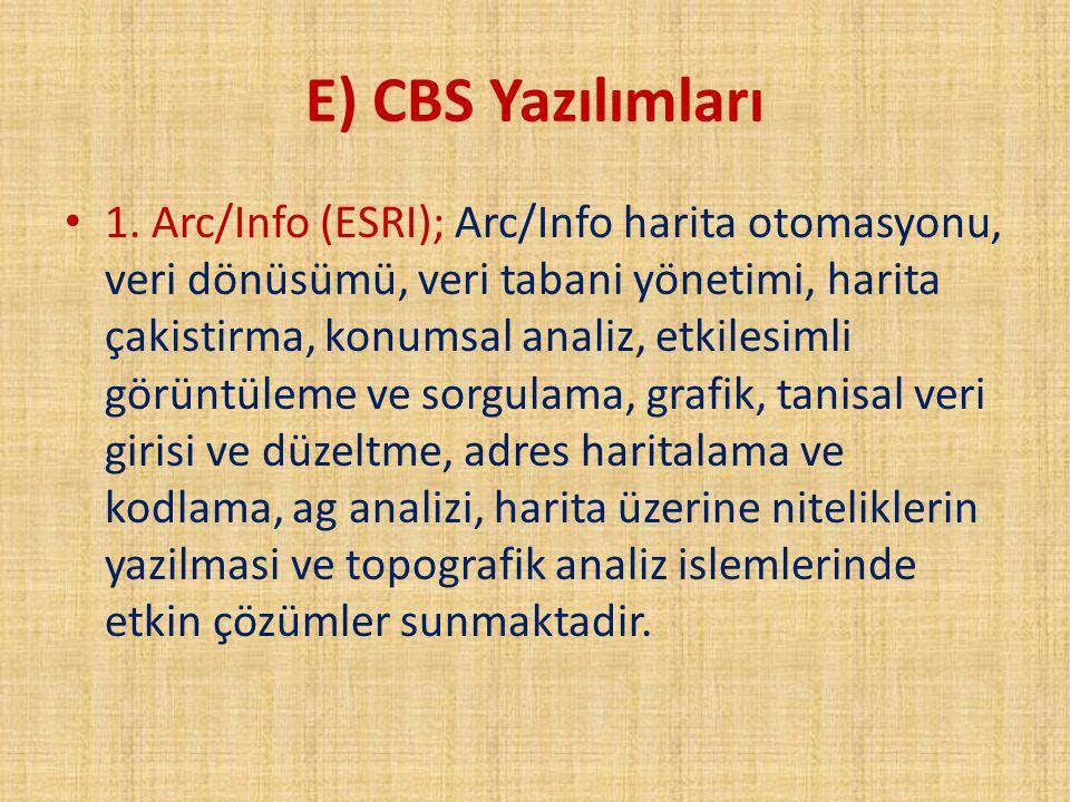 E) CBS Yazılımları 1. Arc/Info (ESRI); Arc/Info harita otomasyonu, veri dönüsümü, veri tabani yönetimi, harita çakistirma, konumsal analiz, etkilesiml