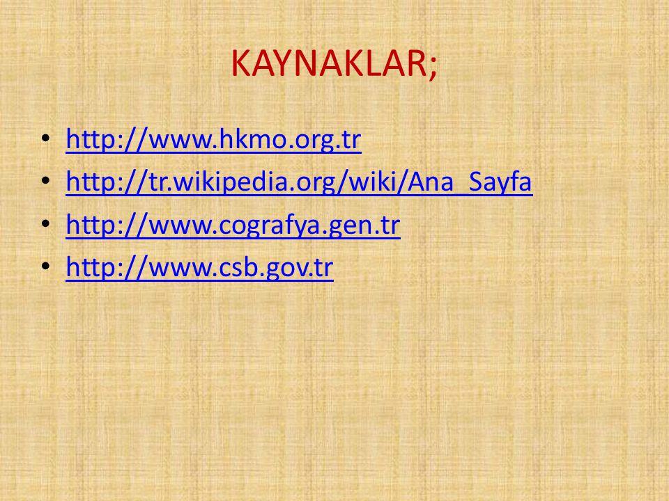 KAYNAKLAR; http://www.hkmo.org.tr http://tr.wikipedia.org/wiki/Ana_Sayfa http://www.cografya.gen.tr http://www.csb.gov.tr
