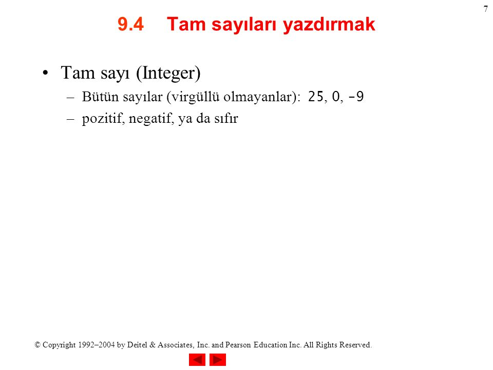 © Copyright 1992–2004 by Deitel & Associates, Inc. and Pearson Education Inc. All Rights Reserved. 7 9.4Tam sayıları yazdırmak Tam sayı (Integer) –Büt