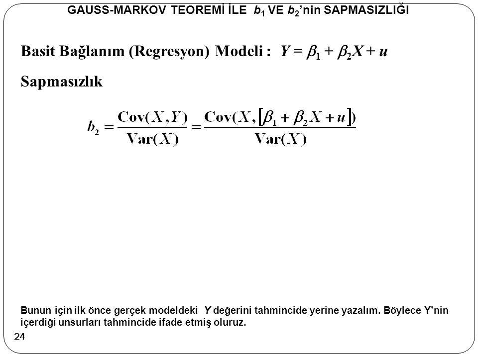 Basit Bağlanım (Regresyon) Modeli : Y =  1 +  2 X + u Sapmasızlık GAUSS-MARKOV TEOREMİ İLE b 1 VE b 2 'nin SAPMASIZLIĞI Bunun için ilk önce gerçek m