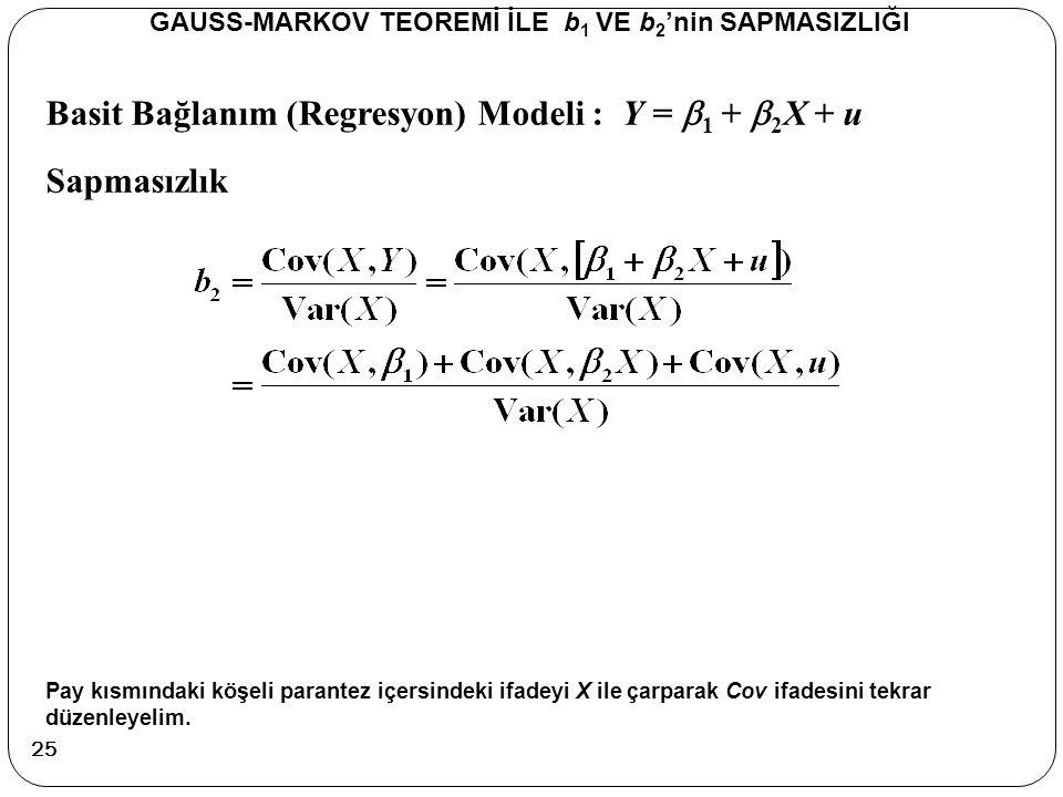 Basit Bağlanım (Regresyon) Modeli : Y =  1 +  2 X + u Sapmasızlık GAUSS-MARKOV TEOREMİ İLE b 1 VE b 2 'nin SAPMASIZLIĞI Pay kısmındaki köşeli parant