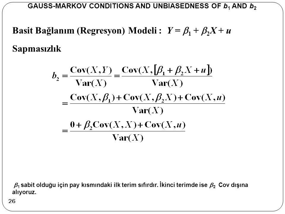 Basit Bağlanım (Regresyon) Modeli : Y =  1 +  2 X + u Sapmasızlık GAUSS-MARKOV CONDITIONS AND UNBIASEDNESS OF b 1 AND b 2  1 sabit olduğu için pay