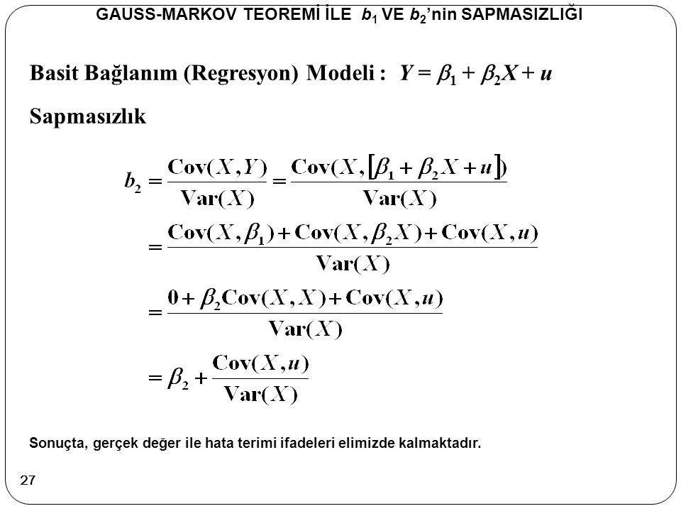 Basit Bağlanım (Regresyon) Modeli : Y =  1 +  2 X + u Sapmasızlık Sonuçta, gerçek değer ile hata terimi ifadeleri elimizde kalmaktadır. GAUSS-MARKOV