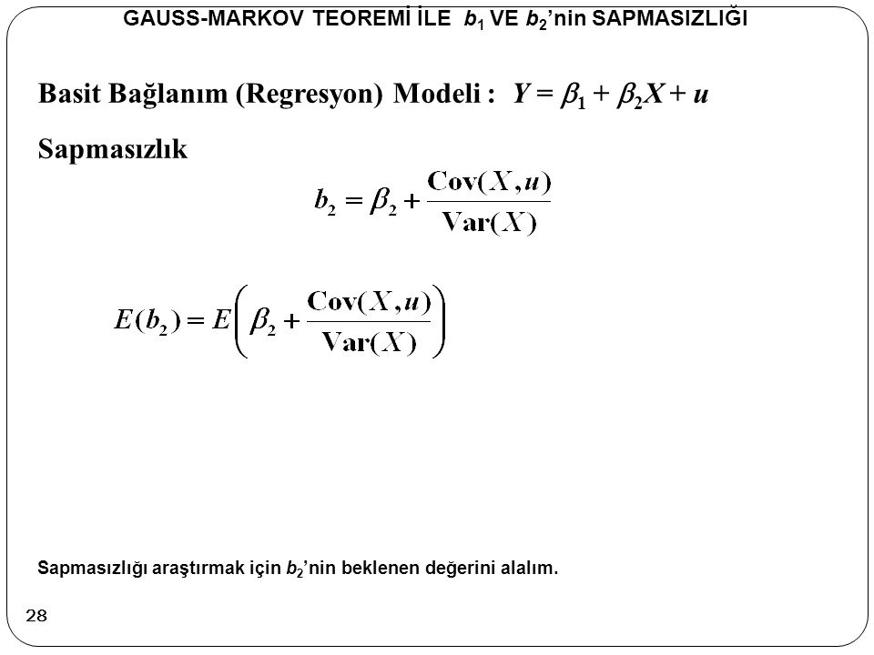 Basit Bağlanım (Regresyon) Modeli : Y =  1 +  2 X + u Sapmasızlık GAUSS-MARKOV TEOREMİ İLE b 1 VE b 2 'nin SAPMASIZLIĞI Sapmasızlığı araştırmak için
