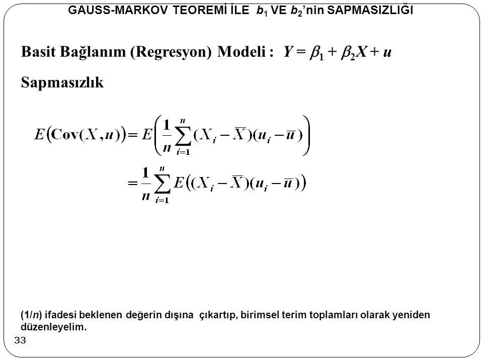 Basit Bağlanım (Regresyon) Modeli : Y =  1 +  2 X + u Sapmasızlık GAUSS-MARKOV TEOREMİ İLE b 1 VE b 2 'nin SAPMASIZLIĞI (1/n) ifadesi beklenen değer