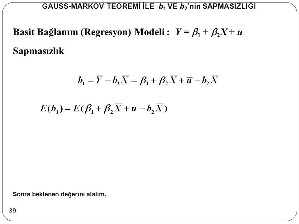 Basit Bağlanım (Regresyon) Modeli : Y =  1 +  2 X + u Sapmasızlık GAUSS-MARKOV TEOREMİ İLE b 1 VE b 2 'nin SAPMASIZLIĞI Sonra beklenen değerini alal