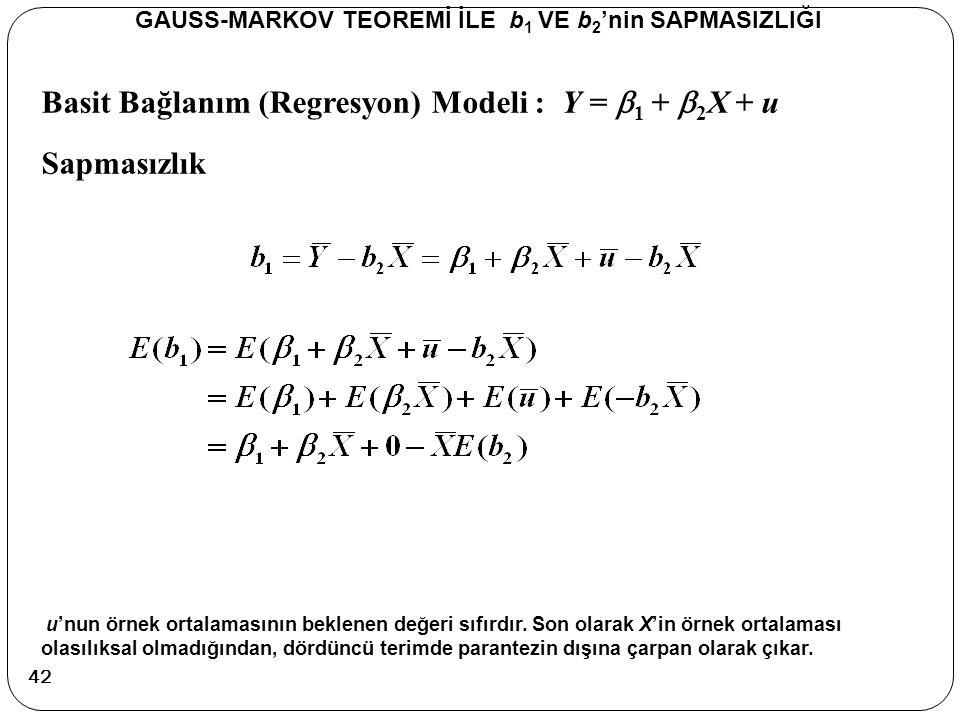 Basit Bağlanım (Regresyon) Modeli : Y =  1 +  2 X + u Sapmasızlık GAUSS-MARKOV TEOREMİ İLE b 1 VE b 2 'nin SAPMASIZLIĞI u'nun örnek ortalamasının be
