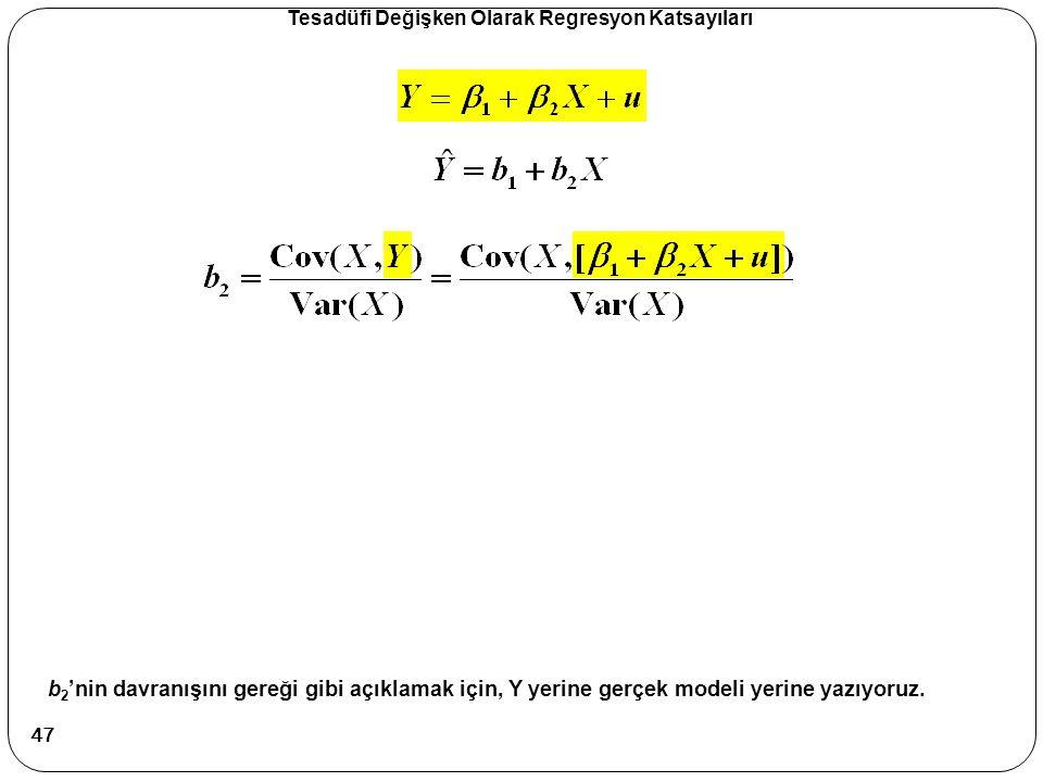 Tesadüfi Değişken Olarak Regresyon Katsayıları b 2 'nin davranışını gereği gibi açıklamak için, Y yerine gerçek modeli yerine yazıyoruz. 47