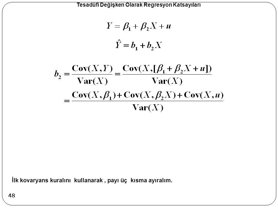 Tesadüfi Değişken Olarak Regresyon Katsayıları İlk kovaryans kuralını kullanarak, payı üç kısma ayıralım. 48