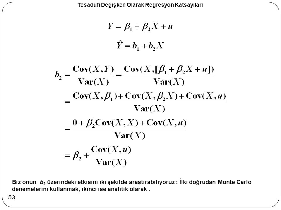 Tesadüfi Değişken Olarak Regresyon Katsayıları Biz onun b 2 üzerindeki etkisini iki şekilde araştırabiliyoruz : İlki doğrudan Monte Carlo denemelerini