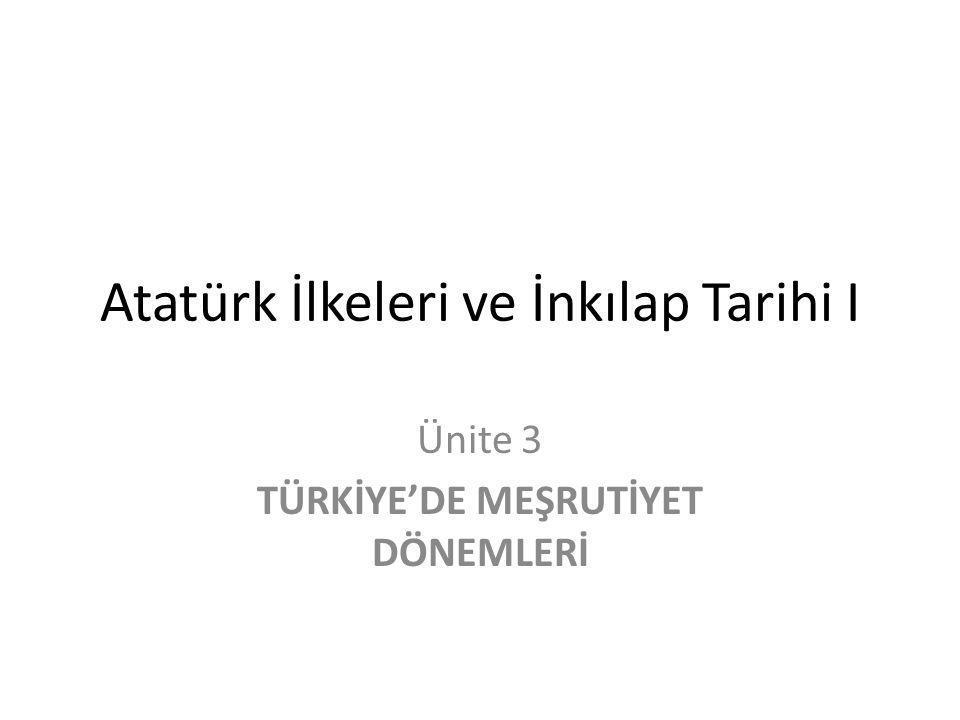 Atatürk İlkeleri ve İnkılap Tarihi I Ünite 3 TÜRKİYE'DE MEŞRUTİYET DÖNEMLERİ
