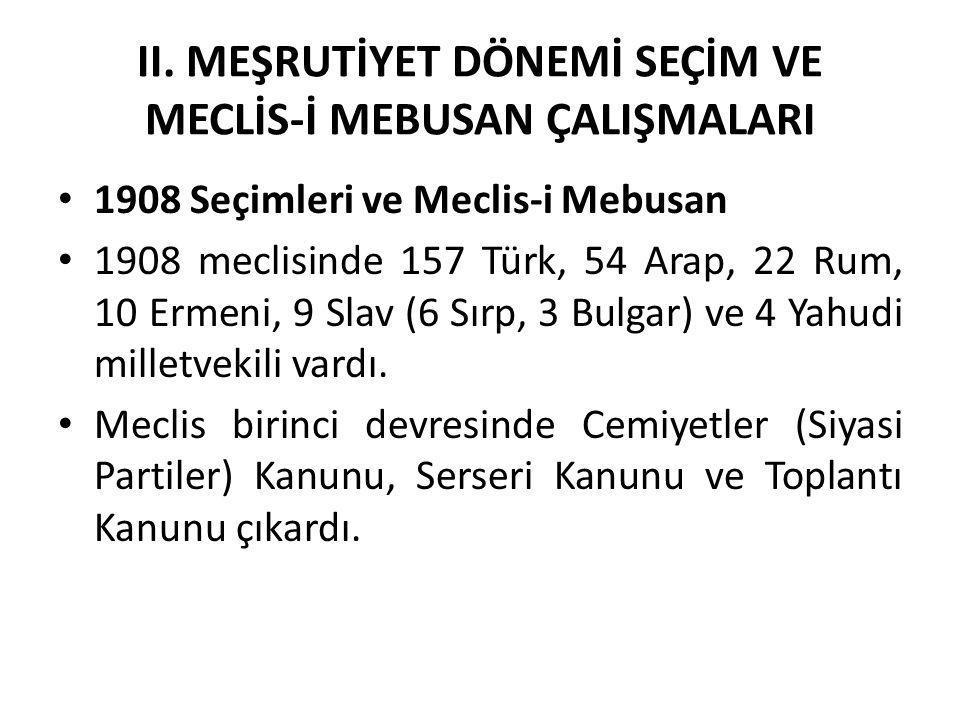 II. MEŞRUTİYET DÖNEMİ SEÇİM VE MECLİS-İ MEBUSAN ÇALIŞMALARI 1908 Seçimleri ve Meclis-i Mebusan 1908 meclisinde 157 Türk, 54 Arap, 22 Rum, 10 Ermeni, 9